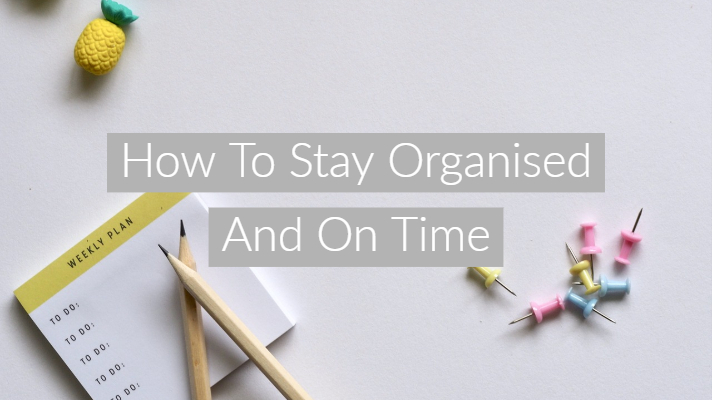 "To do list, pencil and drawing pins on grey background with text overlay ""How I Stay Organised And On Time"""
