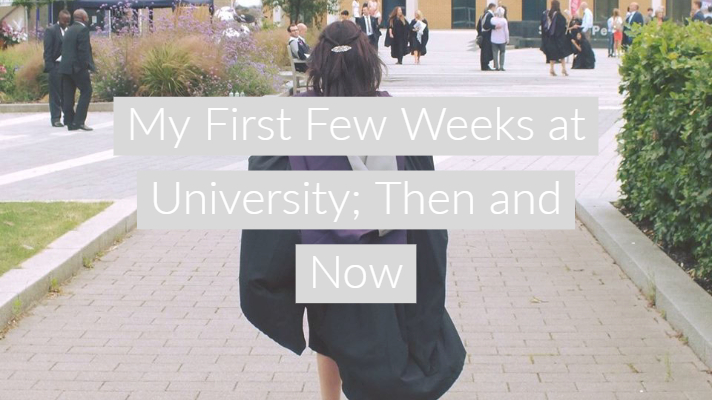 My First Few Weeks at University; Then and Now