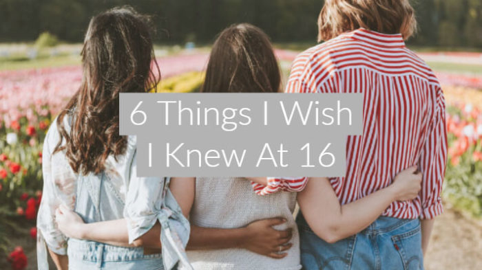 "Three girls with backs to the camera wit arms around each other, with text overlay ""6 Things I Wish I Knew At 16"""