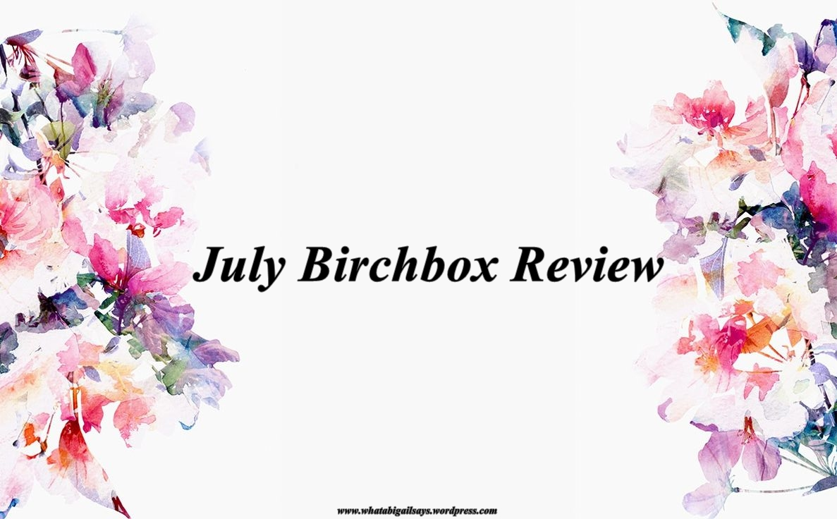 July Birchbox Review 2017