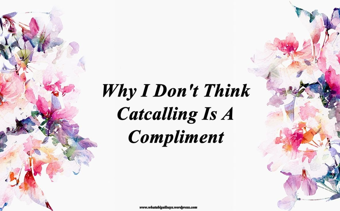 Why I Don't Think Catcalling Is A Compliment