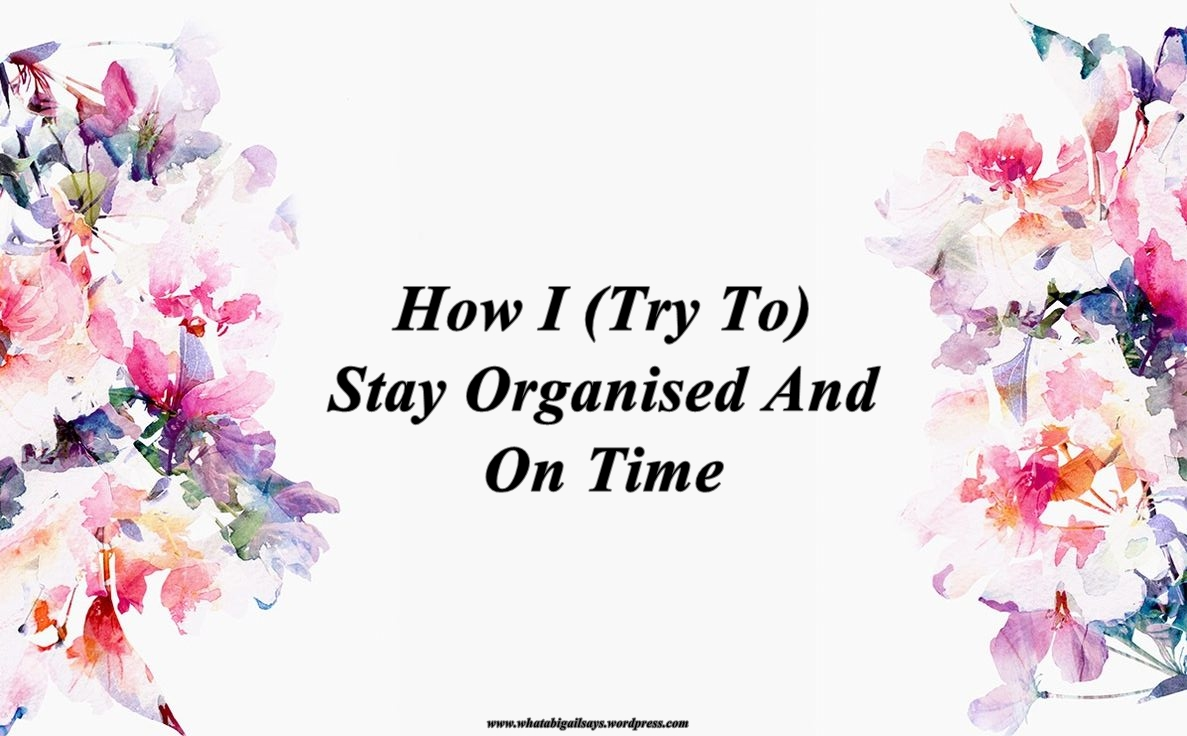 How I (try to) Stay Organised And On Time