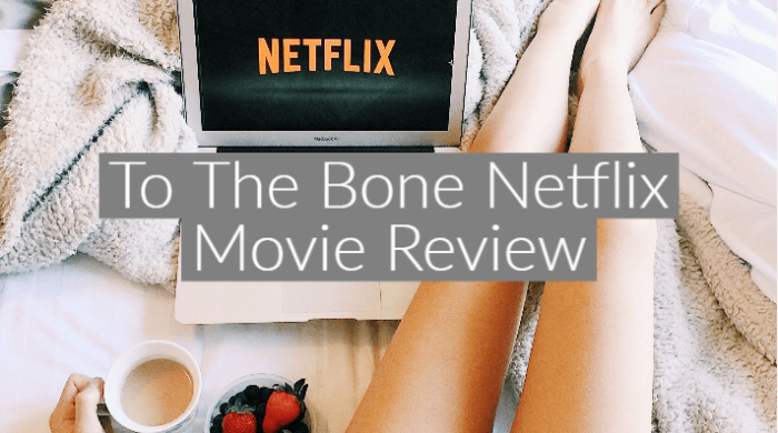 To The Bone Netflix Movie Review