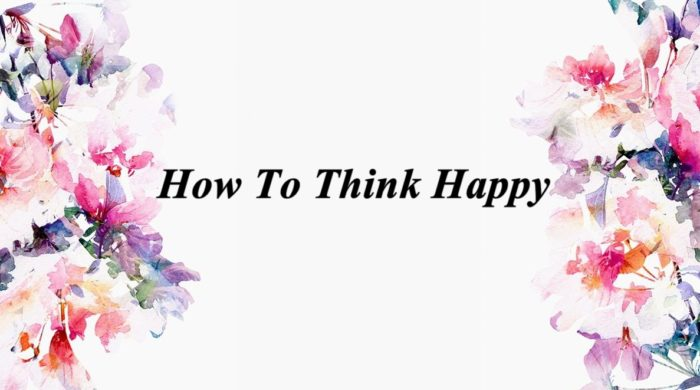 How To 'Think Happy'