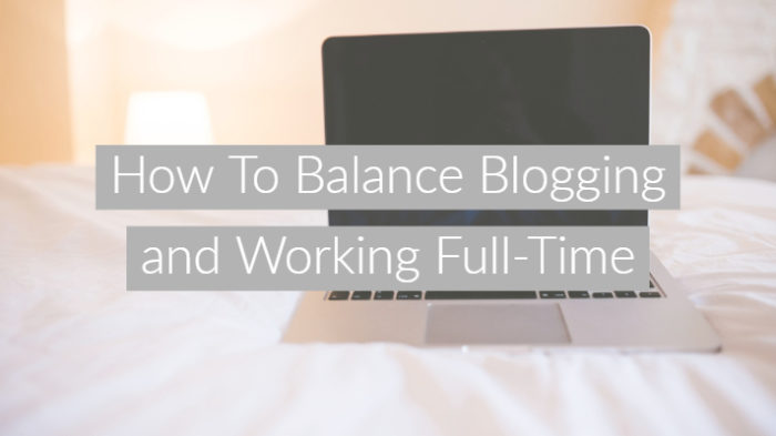 "Laptop on a bed with white sheets with text overlay ""How To Balance Blogging and Working Full-Time"""