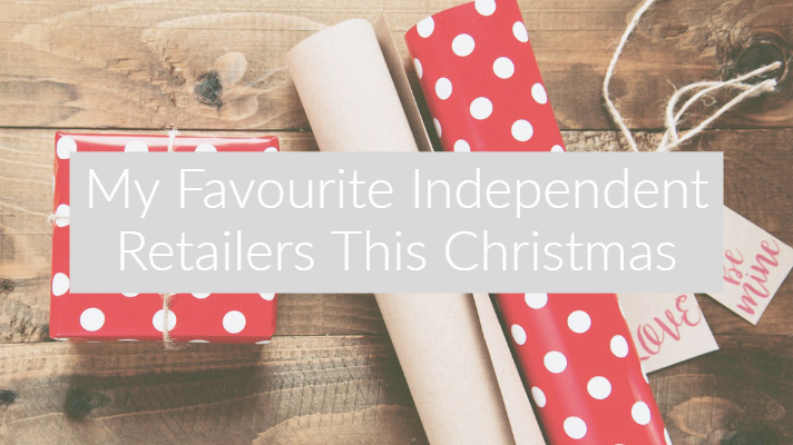 My Favourite Independent Retailers This Christmas