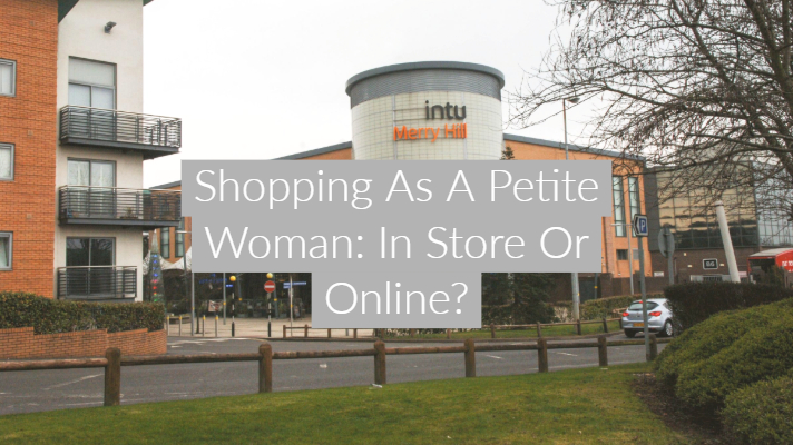 Shopping As A Petite Woman: In Store Or Online?