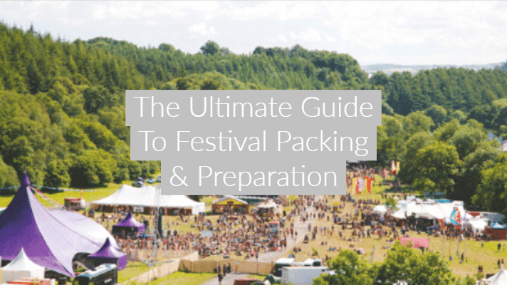 The Ultimate Guide To Festival Packing & Preparation