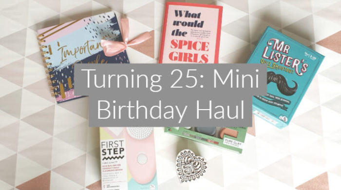 Turning 25: Mini Birthday Haul