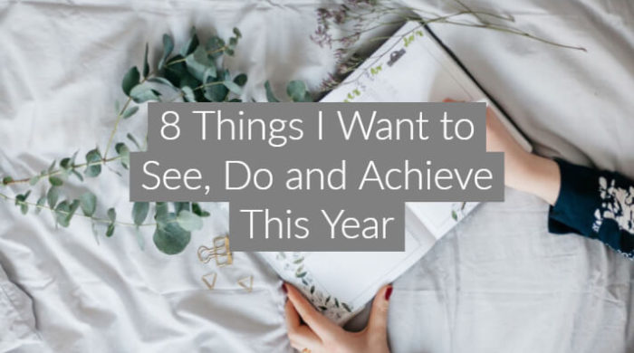 8 Things I Want to See, Do and Achieve This Year