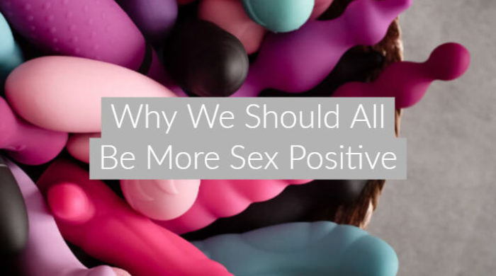 Why We Should All Be More Sex Positive