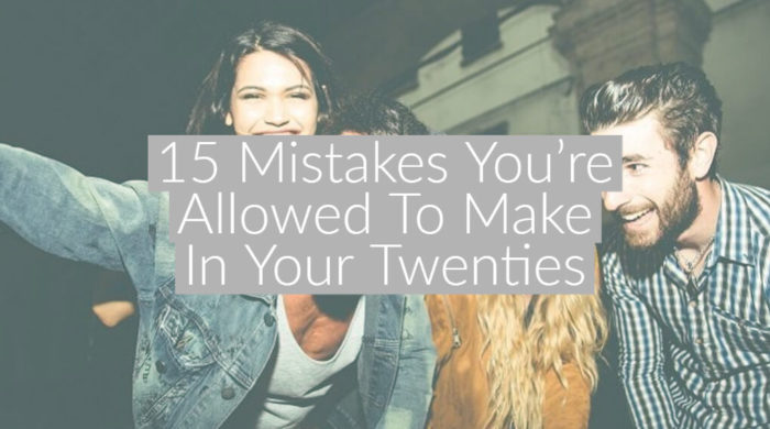 15 Mistakes You're Allowed To Make In Your Twenties