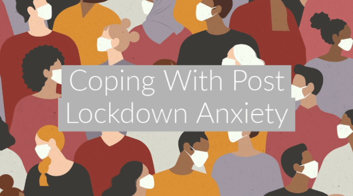 Coping With Post Lockdown Anxiety
